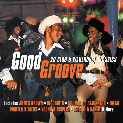 Good Groove: 20 Club & Warehouse Classics - I Know You Got Soul: 17 Club & Warehouse Party Cla