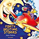 Forty Bedtime Stories: Excellent for Bedtime & Young Readers (       UNABRIDGED) by Agnes Rahoza Narrated by Matthew Zamoyski