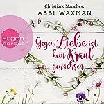 Gegen Liebe ist kein Kraut gewachsen | Abbi Waxman