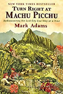 Turn Right At Machu Picchu: Rediscovering The Lost City One Step At A Time by Mark Adams ebook deal