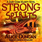 Strong Spirits: A Daisy Gumm Majesty Mystery, Book 1 (       UNABRIDGED) by Alice Duncan Narrated by Denice Stradling
