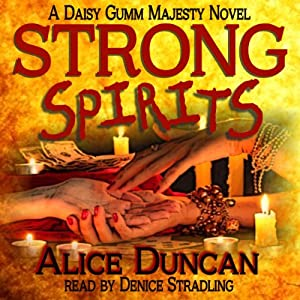 Strong Spirits: A Daisy Gumm Majesty Mystery, Book 1 | [Alice Duncan]