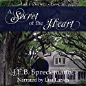 A Secret of the Heart: Amish Secrets, Book 3 Audiobook by J.E.B. Spredemann Narrated by Lisa Larsen