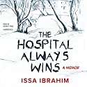 The Hospital Always Wins: A Memoir Audiobook by Issa Ibrahim Narrated by Kevin R. Free
