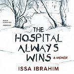 The Hospital Always Wins: A Memoir | Issa Ibrahim