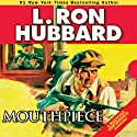 Mouthpiece (       UNABRIDGED) by L. Ron Hubbard Narrated by Jock Ellis, Edoardo Ballerini, Corey Burton, Phil Proctor, Josh Robert Thompson, Tait Ruppert, R. F. Daley