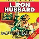 Mouthpiece (       UNABRIDGED) by L. Ron Hubbard Narrated by Jock Ellis, Edoardo Ballerini, Corey Burton, Phil Proctor, Josh Robert Thompson, Tait Ruppert, R. F. Daley