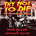 Try Not to Die: At Grandma's House Audiobook by Mark Tullius, Anthony Szpak Narrated by Kailaan Carter