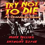 Try Not to Die: At Grandma's House | Mark Tullius,Anthony Szpak