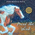 Paint the Wind (       UNABRIDGED) by Pam Muñoz Ryan Narrated by Kathleen McInerney
