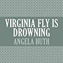 Virginia Fly is Drowning Audiobook by Angela Huth Narrated by Stephanie Cannon