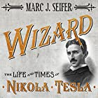 Wizard: The Life and Times of Nikola Tesla: Biography of a Genius Hörbuch von Marc J. Seifer Gesprochen von: Simon Prebble