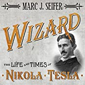 Wizard: The Life and Times of Nikola Tesla: Biography of a Genius | [Marc J. Seifer]