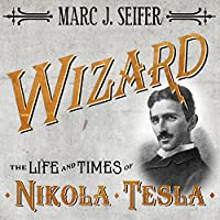 Wizard: The Life and Times of Nikola Tesla: Biography of a Genius (       UNABRIDGED) by Marc J. Seifer Narrated by Simon Prebble