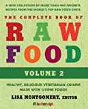 The Complete Book of Raw Food, Volume 2: A New Collection Of More Than 400 Favorite Recipes From The Worlds Top Raw Food Chefs (The Complete Book of Raw Food Series)