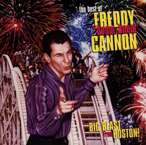 Freddy Cannon - Big Blast From Boston: The Best Of Freddy oom-boom Cannon - Zortam Music