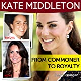 Kate Middleton: From Commoner To Royalty