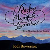 Rocky Mountain Sunrise: The Rocky Mountain Series, Book 2 | Jodi Bowersox