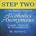 Step Two of the Twelve Steps of Alcoholics Anonymous: Guide & History | Aaron C.