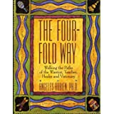 The Four-Fold Way: Walking the Paths of the Warrior, Teacher, Healer, and Visionary ~ Angeles Arrien