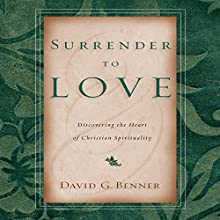 Surrender to Love: Discovering the Heart of Christian Spirituality Audiobook by David G. Benner Narrated by Robin Bloodworth