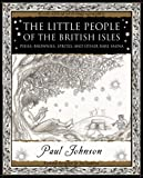 The Little People of the British Isles: Pixies, Brownies, Sprites and Other Rare Fauna