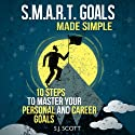 S.M.A.R.T. Goals Made Simple: 10 Steps to Master Your Personal and Career Goals (       UNABRIDGED) by S. J. Scott Narrated by Matt Stone