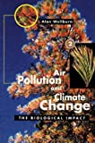 A.R. Wellburn Air Pollution and Climate Change: The Biological Impact
