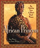 African Princess: The Amazing Lives of Africa's Royal Women (0786851163) by Hansen, Joyce
