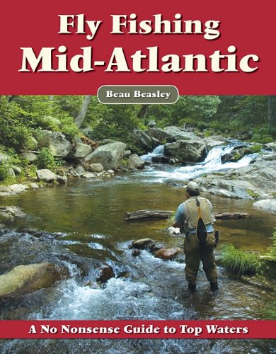 Fly Fishing the Mid-Atlantic: A No Nonsense Guide to Top Waters PDF