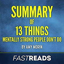 Summary of 13 Things Mentally Strong People Don't Do by Amy Morin: Includes Key Takeaways & Analysis Audiobook by  FastReads Narrated by Kelly McGee