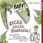 Zicke Zacke Dinokacke!: Was die Forscher in Riesenhaufen finden und was sie über die schrecklichen Echsen wissen (BAFF! Wissen) | Volker Präkelt