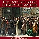 The Last Exploit of Harry the Actor | Ernest Bramah