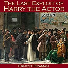 The Last Exploit of Harry the Actor (       UNABRIDGED) by Ernest Bramah Narrated by Cathy Dobson