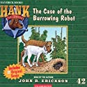The Case of the Burrowing Robot: Hank the Cowdog (       UNABRIDGED) by John R. Erickson Narrated by John R. Erickson