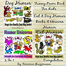 Funny Poem Book for Kids - 3 in 1 Compilation: Cat, Dog, and Unicorn Humor (       UNABRIDGED) by Timmie Guzzmann Narrated by Steve Ryan