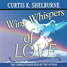 Wing Whispers of Love Audiobook by Curtis K. Shelburne Narrated by Curtis K. Shelburne
