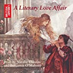 A Literary Love Affair   William Shakespeare,Jane Austen,Thomas Hardy,Robert Browning,Walter Raleigh,Oscar Wilde,John Keats