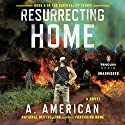 Resurrecting Home: A Novel (       UNABRIDGED) by A. American Narrated by Duke Fontaine