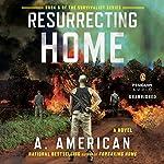 Resurrecting Home: A Novel | A. American