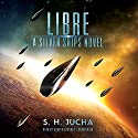 Libre: A Silver Ships Novel Audiobook by S. H. Jucha Narrated by Grover Gardner