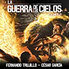La Guerra de los Cielos: Volumen 2 [The War of the Skies] Audiobook by Fernando Trujillo, César García Muñoz Narrated by Juan Magraner
