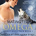 Mating the Omega: Mercy Hills Pack, Volume 1 Hörbuch von Ann-Katrin Byrde Gesprochen von: Nick J. Russo