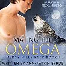 Mating the Omega: Mercy Hills Pack, Volume 1 Audiobook by Ann-Katrin Byrde Narrated by Nick J. Russo
