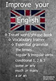 img - for Improve your English - Travel word/phrase book, Vocabulary trainer and Essential grammar.: The tenses (negations and questions), irregular verbs, to do, to have, to go, to be, if sentences etc. book / textbook / text book