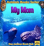 kids books: My Mom - DOLPHINS (Animal Book) Animal Habitats (animals books for kids) (books about animals for children Book 2)