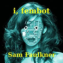 I, Fembot: Fembot Sally, Book 1 Audiobook by Samantha Faulkner Narrated by Alison Campbell
