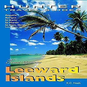 Leeward Islands Adventure Guide: Anguilla, Antigua, St. Barts, St. Kitts & St. Martin Audiobook