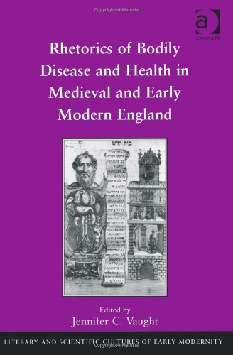 Rhetorics of Bodily Disease and Health in Medieval and Early Modern England (Literary and Scientific Cultures of Early M