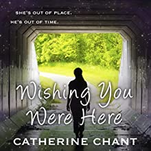 Wishing You Were Here: Soul Mates, Book 1 (       UNABRIDGED) by Catherine Chant Narrated by Samantha Goldman